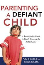 Parenting a Defiant Child - Philip S. Hall
