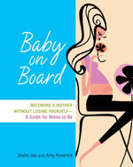 Baby on Board : Becoming a Mother Without Losing Yourself - A Guide for Moms-To-Be - Joelle Jay