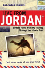 Live from Jordan : Letters Home from My Journey Through the Middle East - Benjamin Orbach