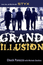 The Grand Illusion : Love, Lies and My Life with Styx - Chuck Panozzo