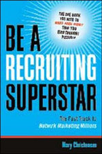 Be a Recruiting Superstar : The Fast Track to Network Marketing Millions - Mary Christensen