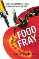 Food Fray : Inside the Controversy over Genetically Modified Food - Lisa H., Ph.D. WEASEL