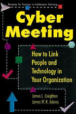 CyberMeeting : How to Link People and Technology in Your Organization - James L. Creighton