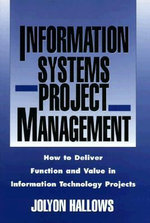 Information Systems Project Management : How to Deliver Function and Value in Information Technology Projects - Jolyon Hallows