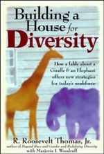 Building a House for Diversity : A Fable About a Giraffe and an Elephant Offers New Strategies for Today's Workforce - Thomas