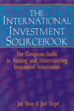 The International Investment Sourcebook : The Complete Guide to Finding and Understanding Investment Information - Michael Constas
