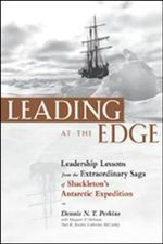 Leading at the Edge : Leadership Lessons from the Limits of Human Endurance - the Extraordinary Saga of Shackleton's Antarctic Expedition - Dennis N. T. Perkins