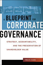 A Blueprint for Corporate Governance : Strategy, Accountability and the Preservation of Shareholder Value - Fred Kaen