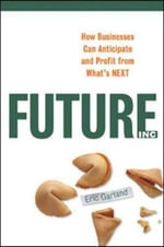 Future Inc. : How Businesses Can Anticipate and Profit from What's Next - Eric Garland
