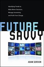 Future Savvy : How to Filter Forecasts and Extract the Value You Need - Adam Gordon