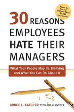 30 Reasons Employees Hate Their Managers : What Your People May be Thinking and What You Can Do About it - Adam Snyder