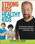 Strong Kids, Healthy Kids : The Revolutionary Program for Increasing Your Childs Fitness in 30 Minutes a Week - Frederick Hahn