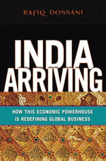 India Arriving : How This Economic Powerhouse Is Redefining Global Business - Rafiq Dossani