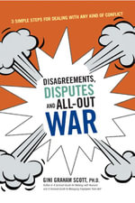 Disagreements, Disputes, and All-Out War : 3 Simple Steps for Dealing with Any Kind of Conflict - Gini Graham Scott