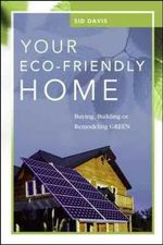 Your Eco-friendly Home : Buying, Building, or Remodeling Green - Sid Davis