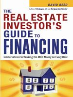 The Real Estate Investor's Guide to Financing : Insider Advice for Making the Most Money on Every Deal - David Reed