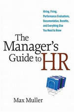 The Manager's Guide to HR : Hiring, Firing, Performance Evaluations, Documentation, Benefits, and Everything Else You Need to Know - Max MULLER