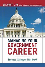 Managing Your Government Career : Success Strategies That Work - Stewart LIFF