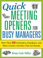 Quick Meeting Openers for Busy Managers : More Than 50 Icebreakers, Energizers, and Other Creative Activities That Get Results - Brian Cole Miller