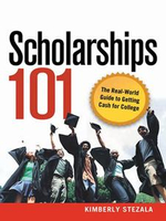 Scholarships 101 : The Real-World Guide to Getting Cash for College - Kimberly Ann STEZALA