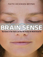 Brain Sense : The Science of the Senses and How We Process the World Around Us - Faith Hickman BRYNIE