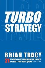 Turbostrategy : 21 Powerful Ways to Transform Your Business and Boost Your Profits Quickly - Brian Tracy