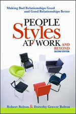 People Styles at Work! and Beyond : Making Bad Relationships Good and Good Relationships Better - Robert Bolton