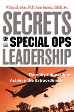 Secrets of Special Ops Leadership : Dare the Impossible -- Achieve the Extraordinary - William A Cohen