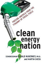 Clean Energy Nation : Freeing America from the Tyranny of Fossil Fuels - Gerald McNerney