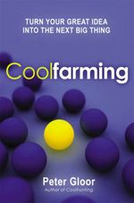 Coolfarming : Turn Your Great Idea into the Next Big Thing - Peter A. Gloor