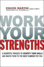 Work Your Strengths : A Scientific Process to Identify Your Skills and Match Them to the Best Career for You - Chuck L. Martin