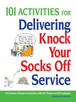 101 Activities for Delivering Knock Your Socks Off Service - Performance Research Associates