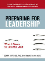Preparing for Leadership : What It Takes to Take the Lead - Donna J., PH.D. Dennis