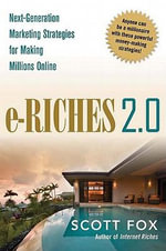 e-Riches 2.0 : Next-Generation Marketing Strategies for Making Millions Online - Scott FOX