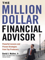 The Million-Dollar Financial Advisor : Powerful Lessons and Proven Strategies from Top Producers - David J., Jr. Mullen