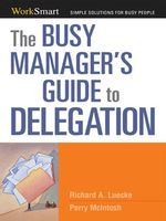 The Busy Manager's Guide to Delegation - Richard A. LUECKE