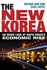 The New Korea : An Inside Look at South Korea's Economic Rise - Myung Oak Kim