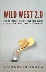 Wild West 2.0 : How to Protect and Restore Your Online Reputation on the Untamed Social Frontier - Michael Fertik