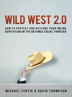 Wild West 2.0 : How to Protect and Restore Your Reputation on the Untamed Social Frontier - Michael Fertik