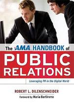 The AMA Handbook of Public Relations : Foreword by Maria Bartiromo - Robert L. DILENSCHNEIDER