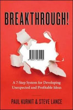Breakthrough! : A 7-Step System for Developing Unexpected and Profitable Ideas - Paul Kurnit
