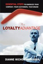 The Loyalty Advantage : Essential Steps to Energize Your Company, Your Customers, Your Brand - Diane Michonski Durkin
