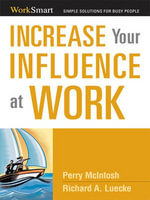 Increase Your Influence at Work : Simple Solutions for Busy People - Richard A. LUECKE