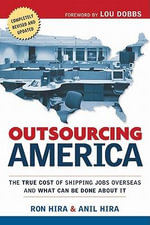 Outsourcing America : The True Cost of Shipping Jobs Overseas and What Can Be Done about It - Ron Hira
