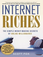 Internet Riches : The Simple Money-Making Secrets of Online Millionaires - Scott FOX