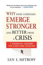Why Some Companies Emerge Stronger and Better from a Crisis : 7 Essential Lessons for Surviving Disaster - Ian I. Mitroff