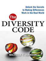 The Diversity Code : Unlock the Secrets to Making Differences Work in the Real World - Michelle T. Johnson