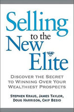 Selling to the New Elite : Discover the Secret to Winning Over Your Wealthiest Prospects - Stephen Kraus