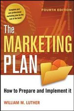 The Marketing Plan : How to Prepare and Implement It - William M. Luther