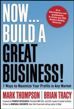 Now... Build a Great Business! : 7 Ways to Maximize Your Profits in Any Market - Mark Thompson